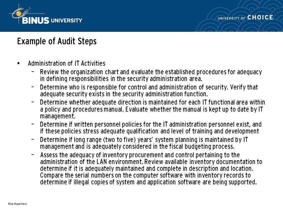 Bina Nusantara Example of Audit Steps Administration of IT Activities – Review the organization chart and evaluate the established procedures for adequacy in defining responsibilities in the security administration area.