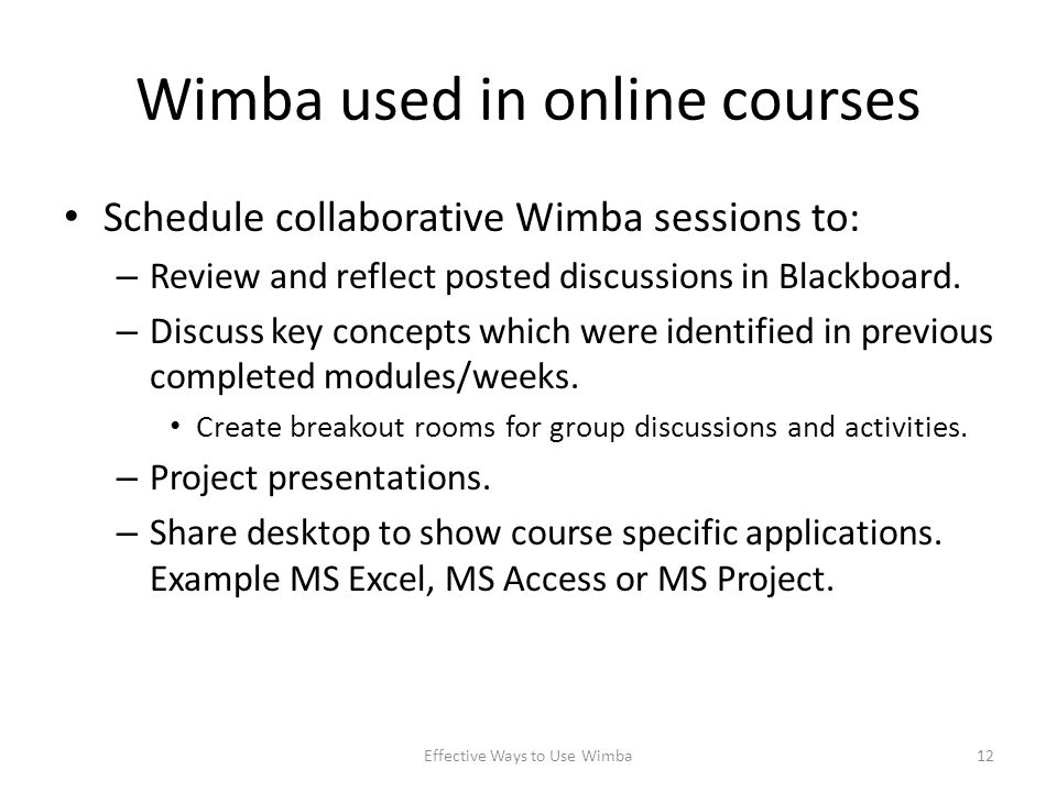 Wimba used in online courses Schedule collaborative Wimba sessions to: – Review and reflect posted discussions in Blackboard.