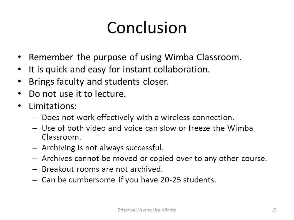 Conclusion Remember the purpose of using Wimba Classroom.
