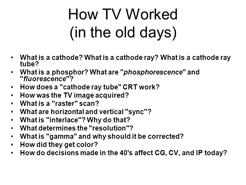 How TV Worked (in the old days) What is a cathode.