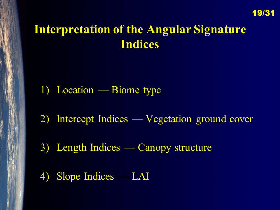 Interpretation of the Angular Signature Indices 1)Location — Biome type 2)Intercept Indices — Vegetation ground cover 3)Length Indices — Canopy structure 4)Slope Indices — LAI 19/31