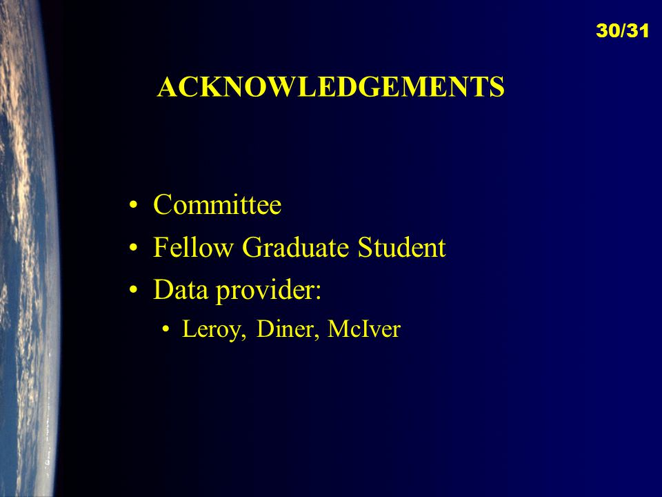 ACKNOWLEDGEMENTS Committee Fellow Graduate Student Data provider: Leroy, Diner, McIver 30/31