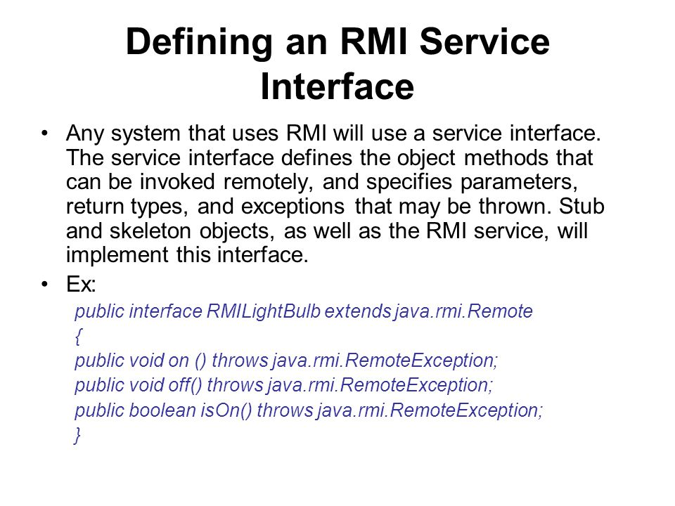 Defining an RMI Service Interface Any system that uses RMI will use a service interface.