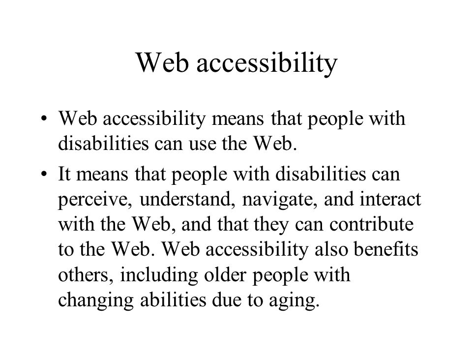 Web accessibility Web accessibility means that people with disabilities can use the Web.