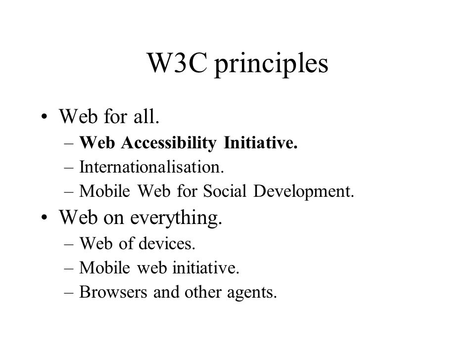 W3C principles Web for all. –Web Accessibility Initiative.