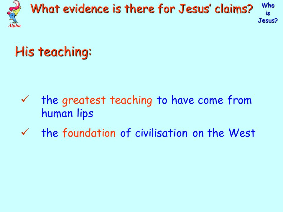 Who is Jesus What evidence is there for Jesus' claims Evidence to assess the claims of Jesus