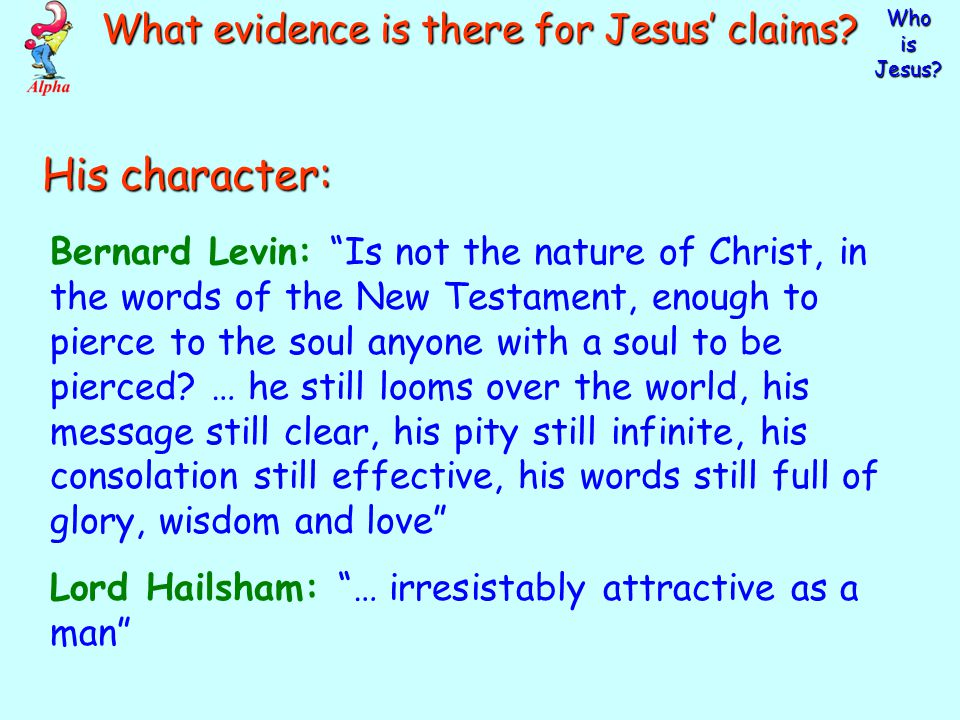 Who is Jesus. What evidence is there for Jesus' claims.