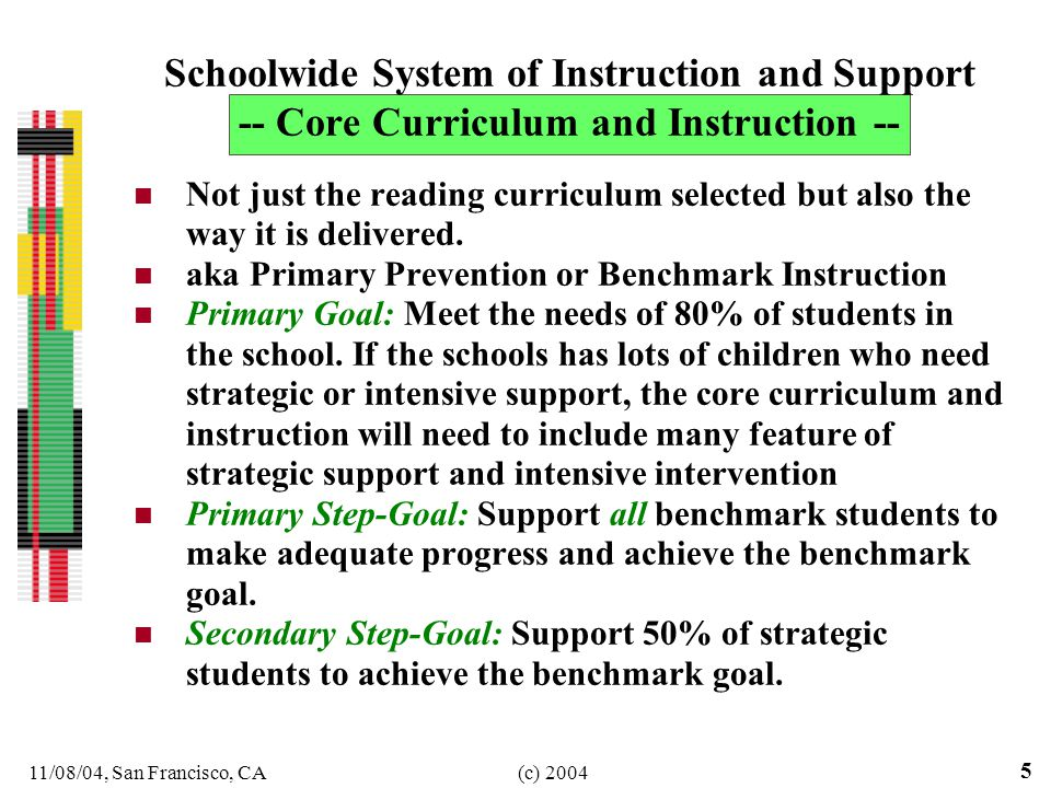 11/08/04, San Francisco, CA(c) Schoolwide System of Instruction and Support -- Core Curriculum and Instruction -- Not just the reading curriculum selected but also the way it is delivered.