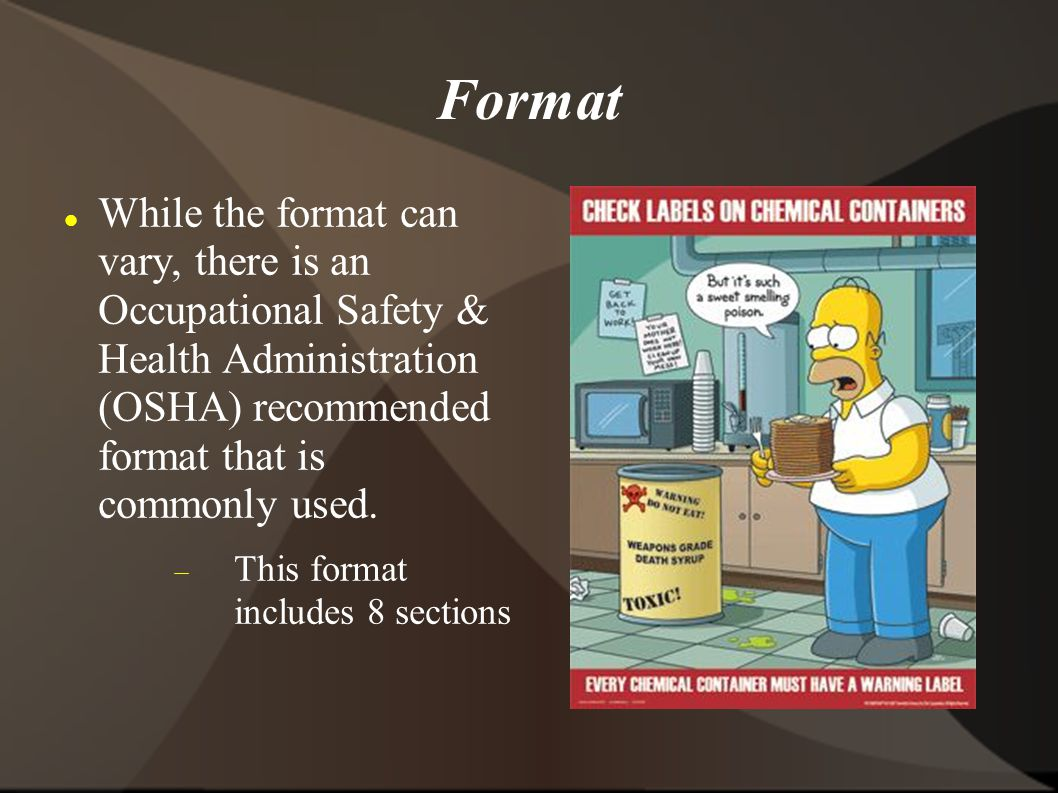 Format While the format can vary, there is an Occupational Safety & Health Administration (OSHA) recommended format that is commonly used.