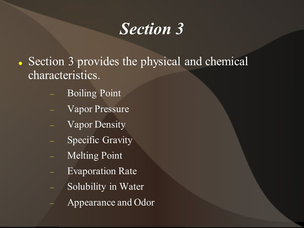 Section 3 Section 3 provides the physical and chemical characteristics.