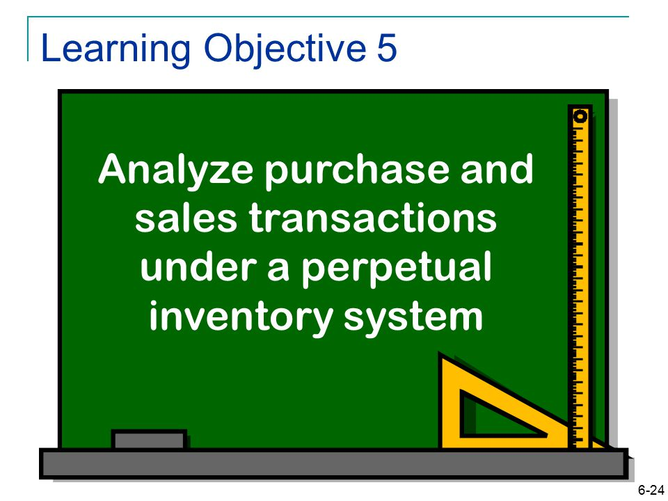 6-24 Learning Objective 5 Analyze purchase and sales transactions under a perpetual inventory system