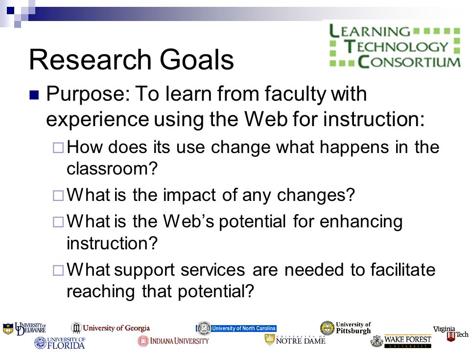 Research Goals Purpose: To learn from faculty with experience using the Web for instruction:  How does its use change what happens in the classroom.