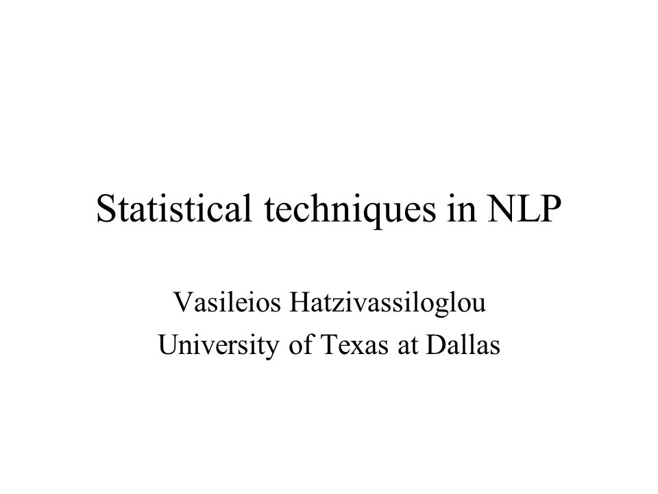 Statistical techniques in NLP Vasileios Hatzivassiloglou University of Texas at Dallas