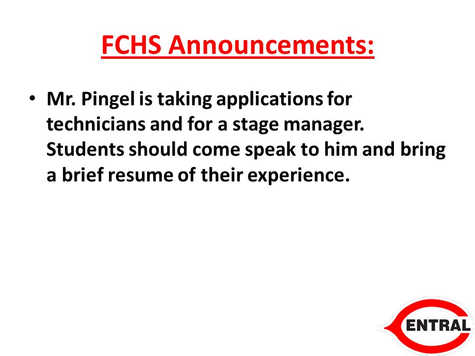 FCHS Announcements: Mr. Pingel is taking applications for technicians and for a stage manager.