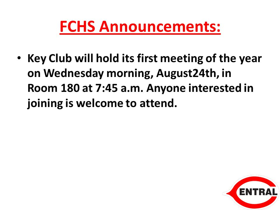FCHS Announcements: Key Club will hold its first meeting of the year on Wednesday morning, August24th, in Room 180 at 7:45 a.m.