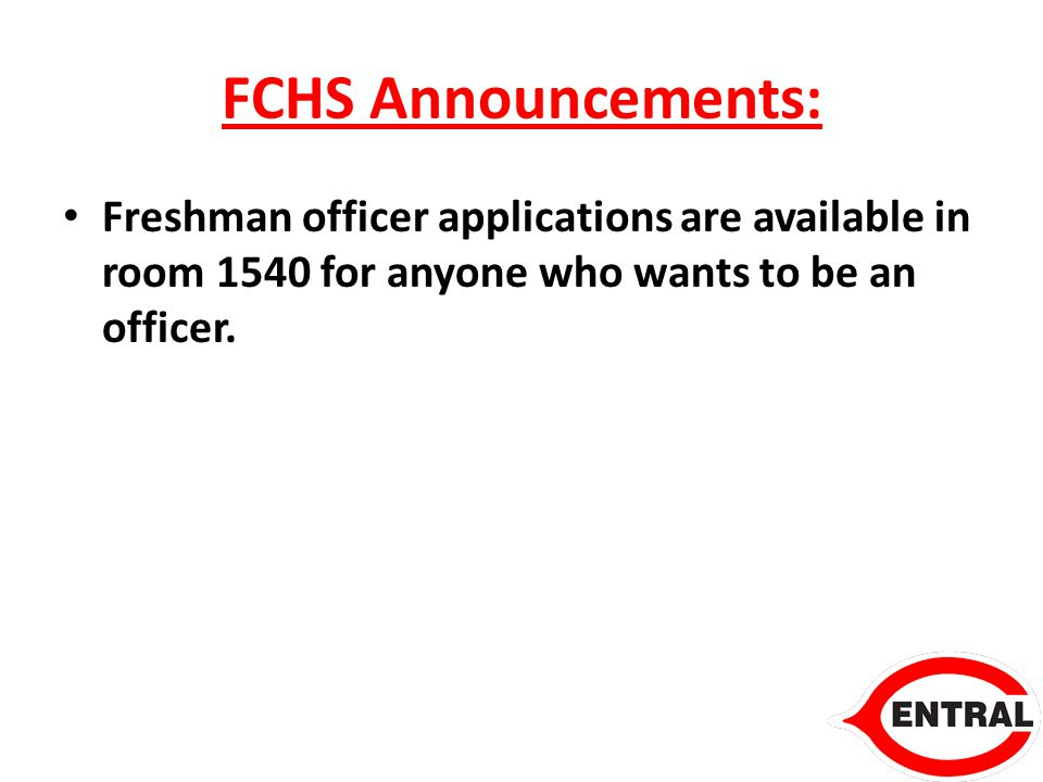 FCHS Announcements: Freshman officer applications are available in room 1540 for anyone who wants to be an officer.