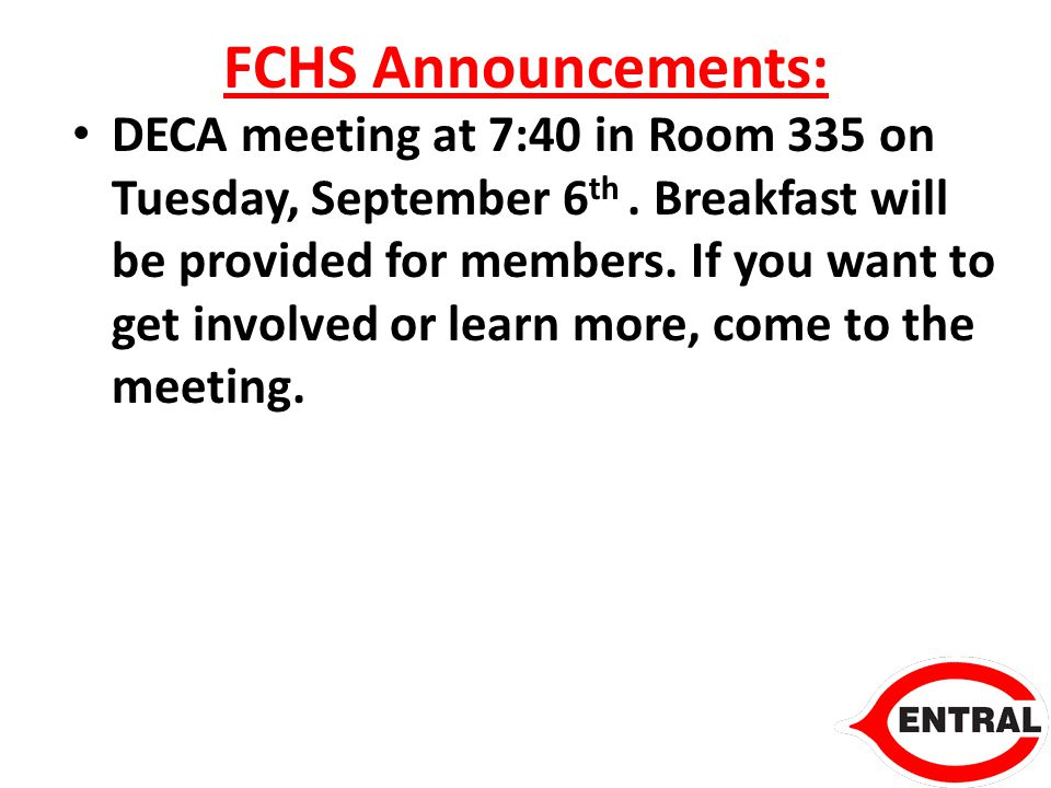 FCHS Announcements: DECA meeting at 7:40 in Room 335 on Tuesday, September 6 th.