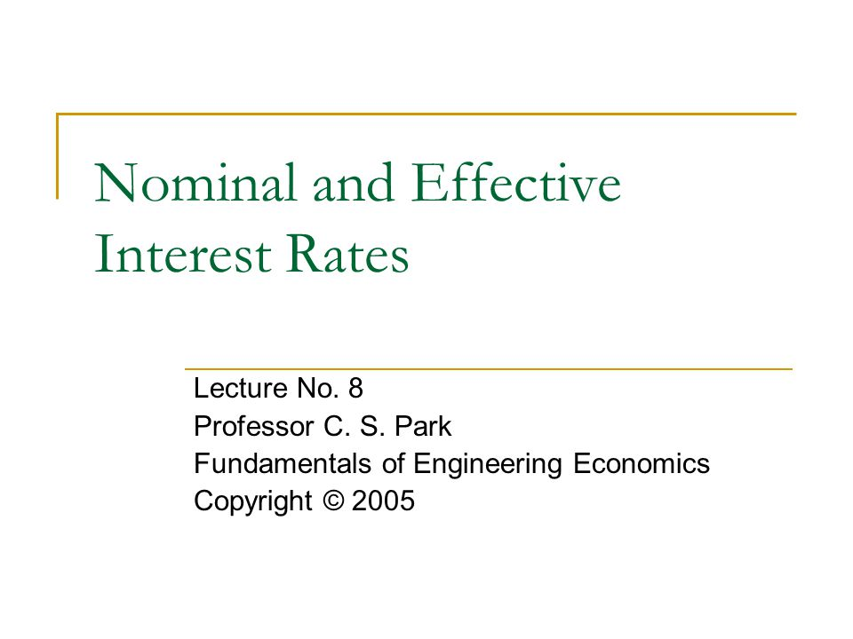 Nominal and Effective Interest Rates Lecture No. 8 Professor C.
