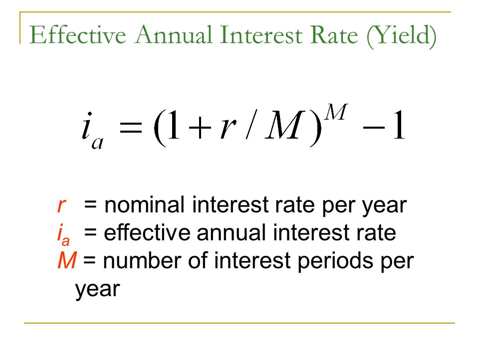 Effective Annual Interest Rate (Yield) r = nominal interest rate per year i a = effective annual interest rate M = number of interest periods per year