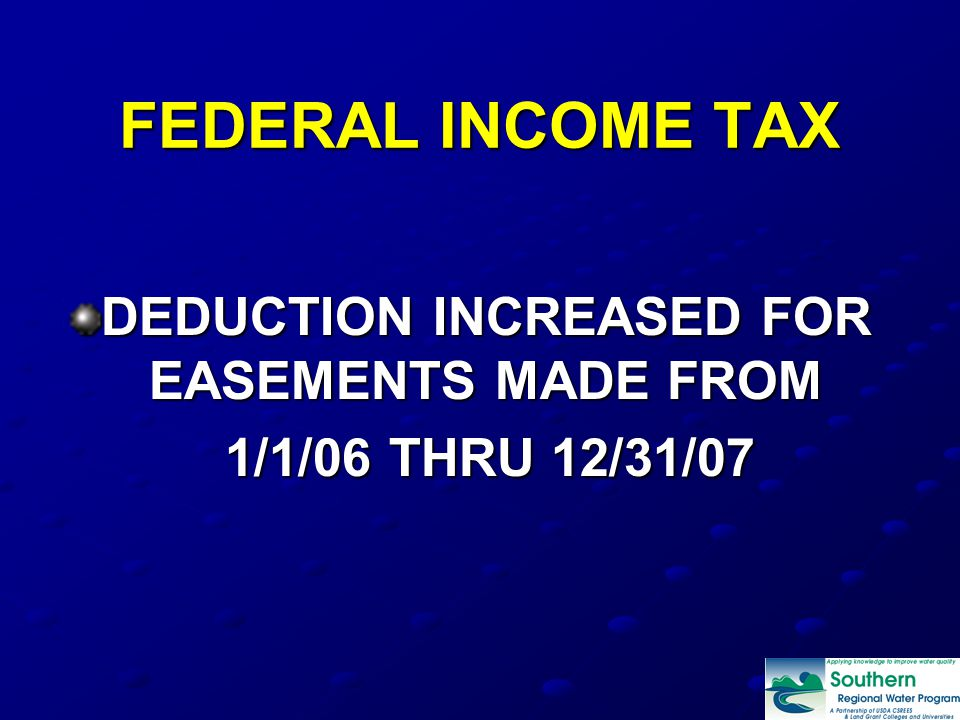 FEDERAL INCOME TAX DEDUCTION INCREASED FOR EASEMENTS MADE FROM 1/1/06 THRU 12/31/07 1/1/06 THRU 12/31/07