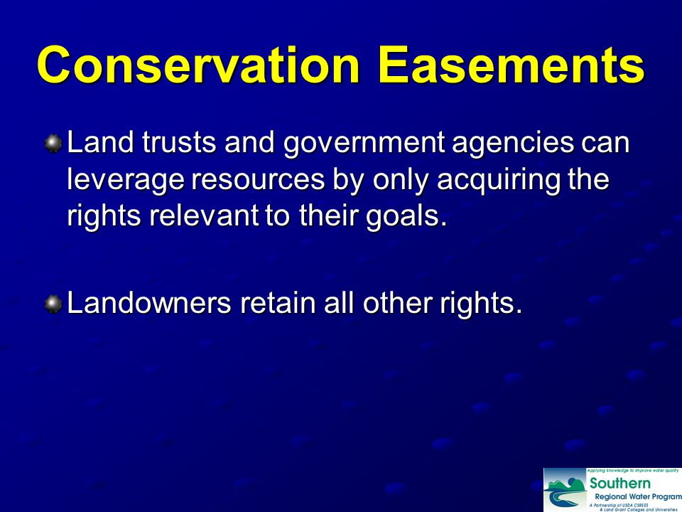 Conservation Easements Land trusts and government agencies can leverage resources by only acquiring the rights relevant to their goals.