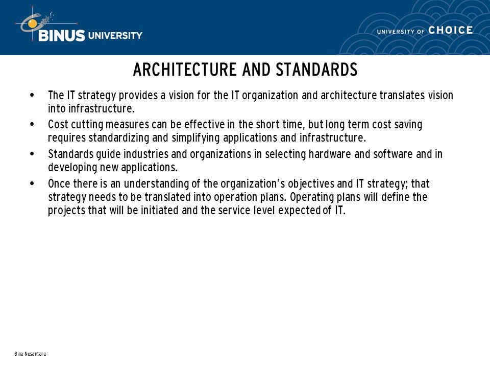 ARCHITECTURE AND STANDARDS The IT strategy provides a vision for the IT organization and architecture translates vision into infrastructure.