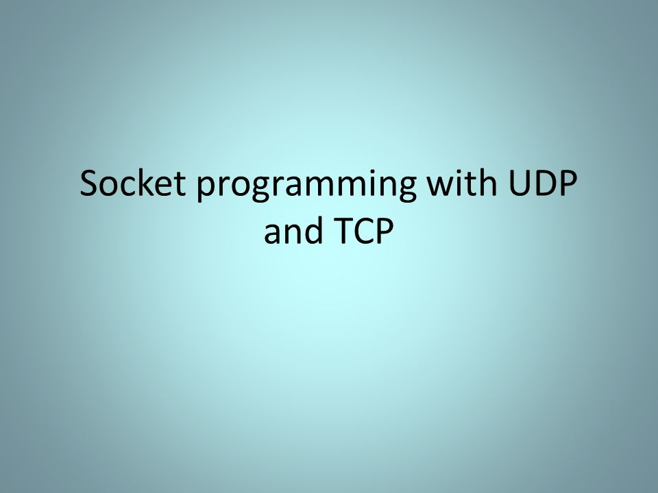 Socket programming with UDP and TCP