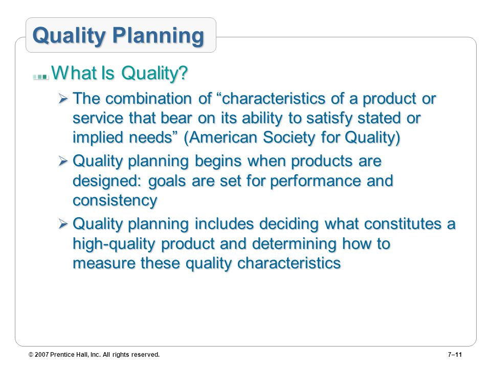 © 2007 Prentice Hall, Inc. All rights reserved.7–11 Quality Planning What Is Quality.