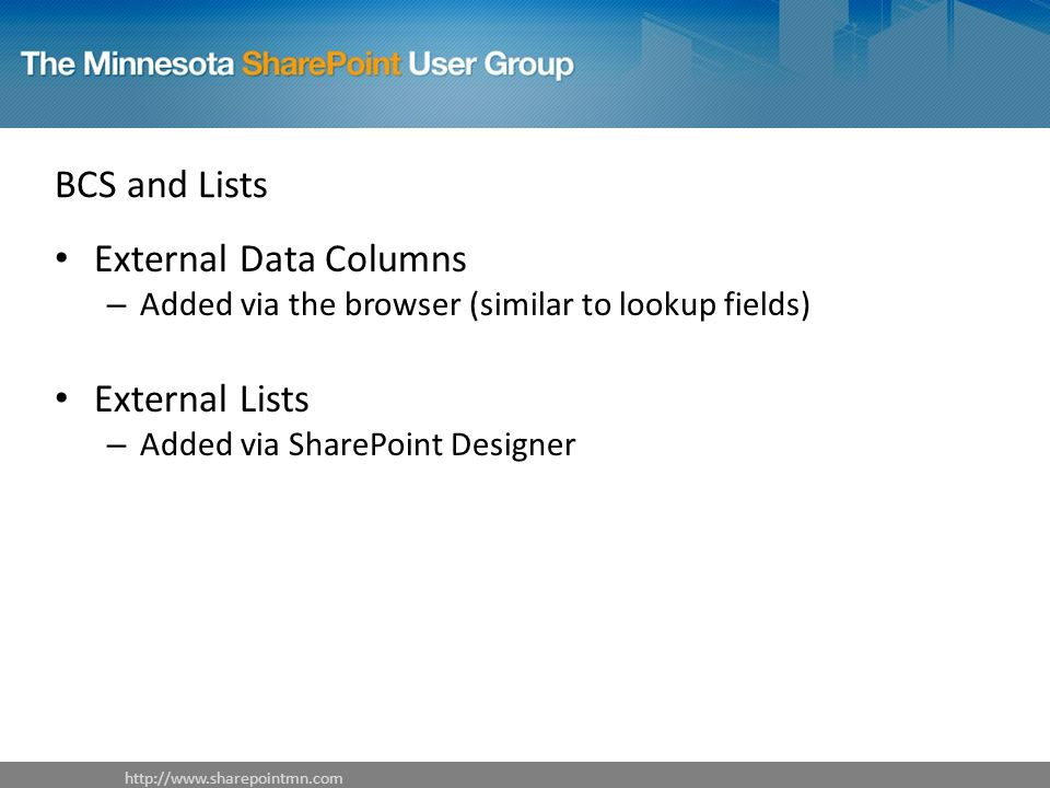 BCS and Lists External Data Columns – Added via the browser (similar to lookup fields) External Lists – Added via SharePoint Designer