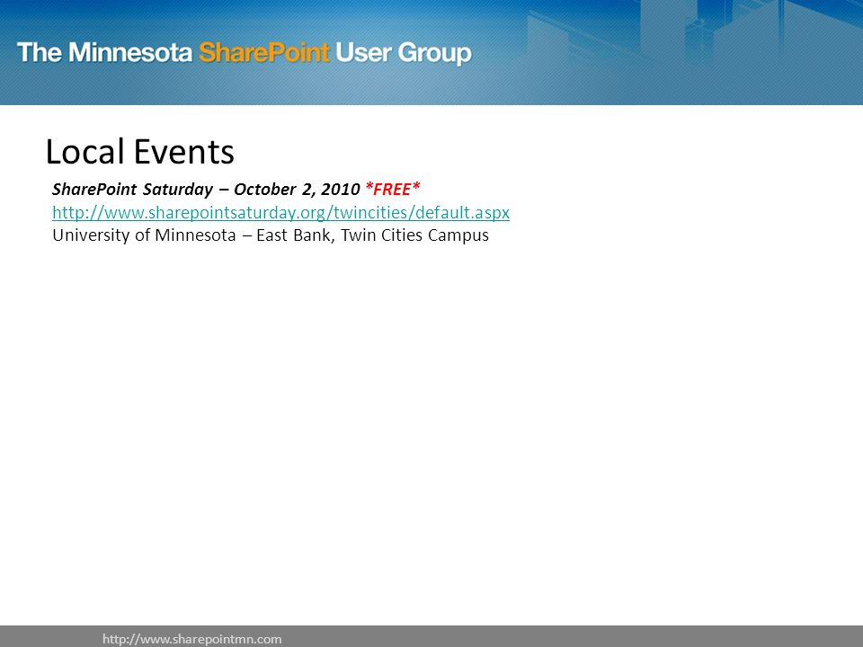 Local Events SharePoint Saturday – October 2, 2010 *FREE*   University of Minnesota – East Bank, Twin Cities Campus
