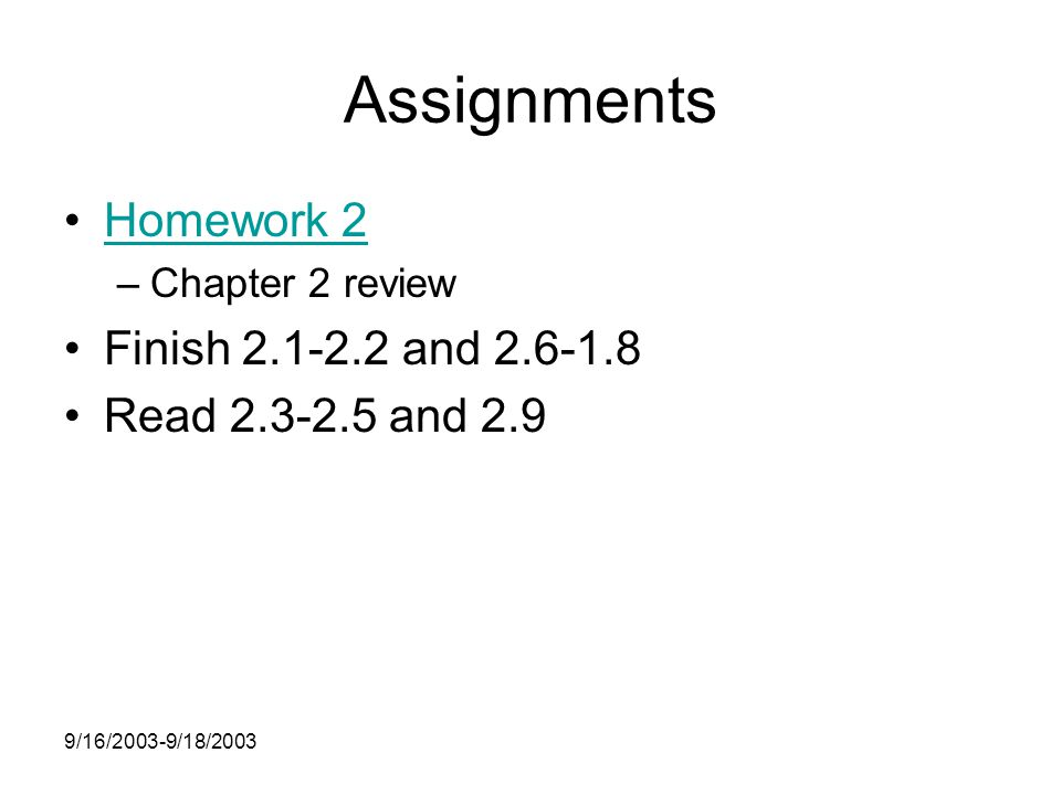 9/16/2003-9/18/2003 Assignments Homework 2 –Chapter 2 review Finish and Read and 2.9