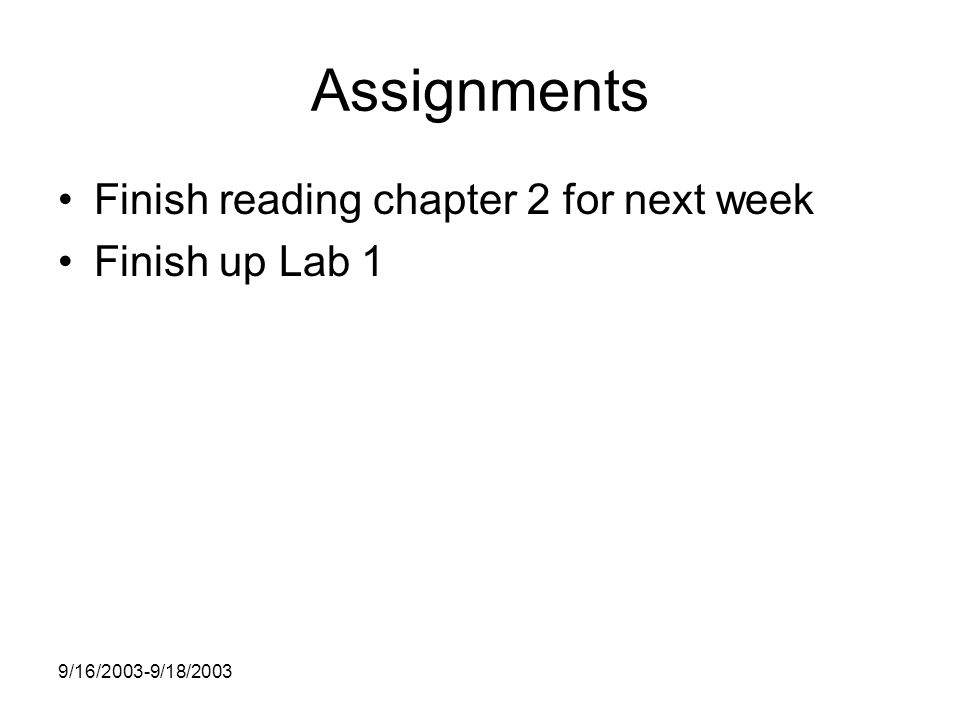 9/16/2003-9/18/2003 Assignments Finish reading chapter 2 for next week Finish up Lab 1