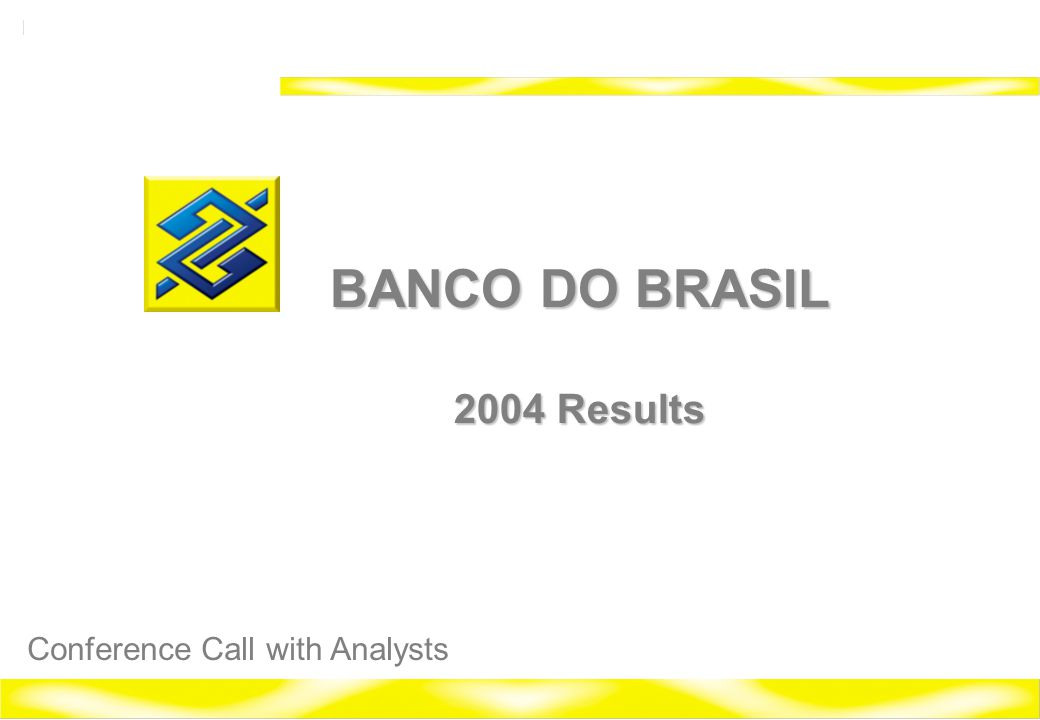 1 Banco do Brasil 2004 Investor Relations BANCO DO BRASIL 2004 Results Conference Call with Analysts
