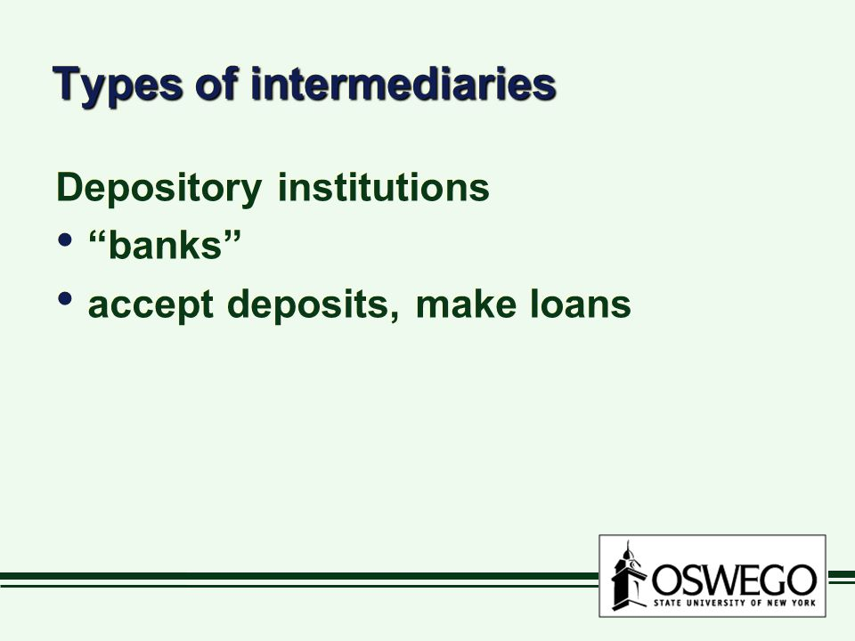 Types of intermediaries Depository institutions banks accept deposits, make loans Depository institutions banks accept deposits, make loans