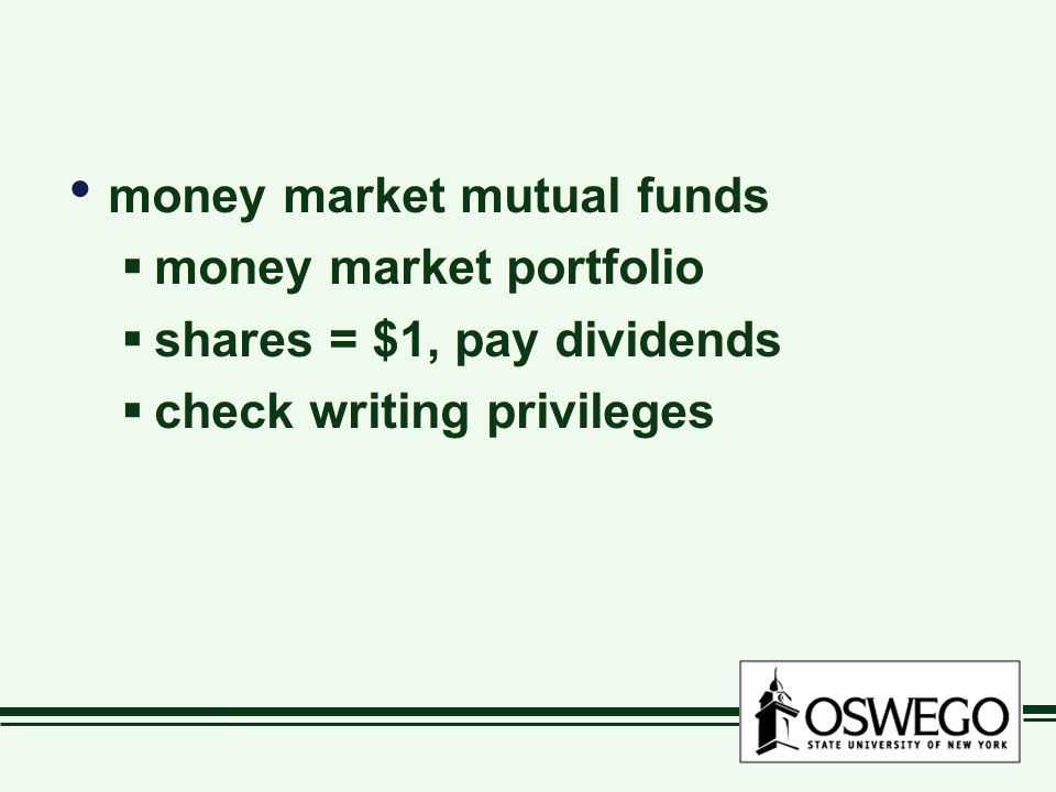 money market mutual funds  money market portfolio  shares = $1, pay dividends  check writing privileges money market mutual funds  money market portfolio  shares = $1, pay dividends  check writing privileges