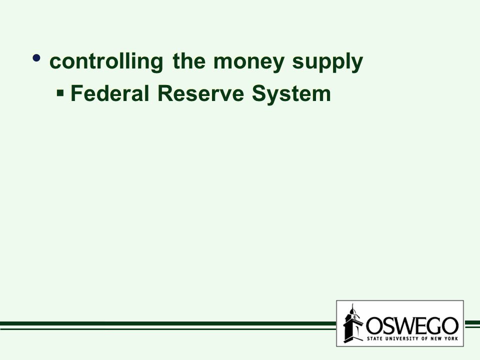 controlling the money supply  Federal Reserve System controlling the money supply  Federal Reserve System