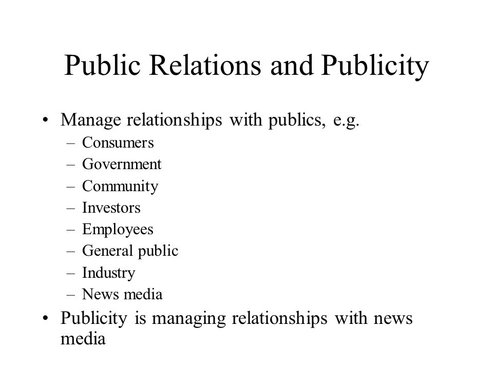 Public Relations and Publicity Manage relationships with publics, e.g.