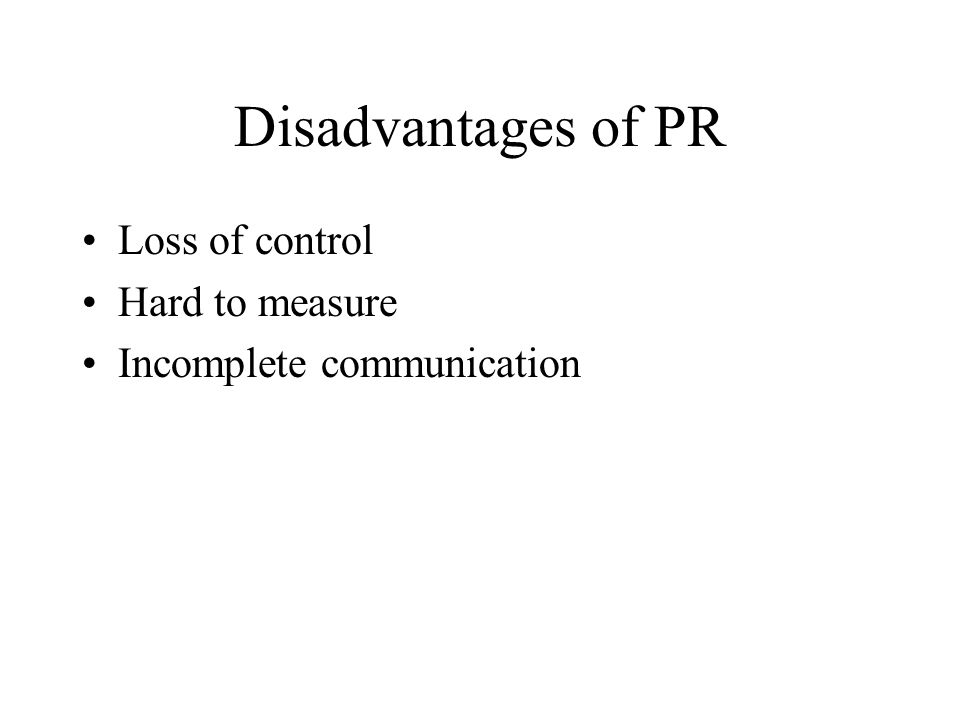Disadvantages of PR Loss of control Hard to measure Incomplete communication