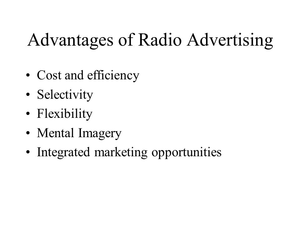 Advantages of Radio Advertising Cost and efficiency Selectivity Flexibility Mental Imagery Integrated marketing opportunities