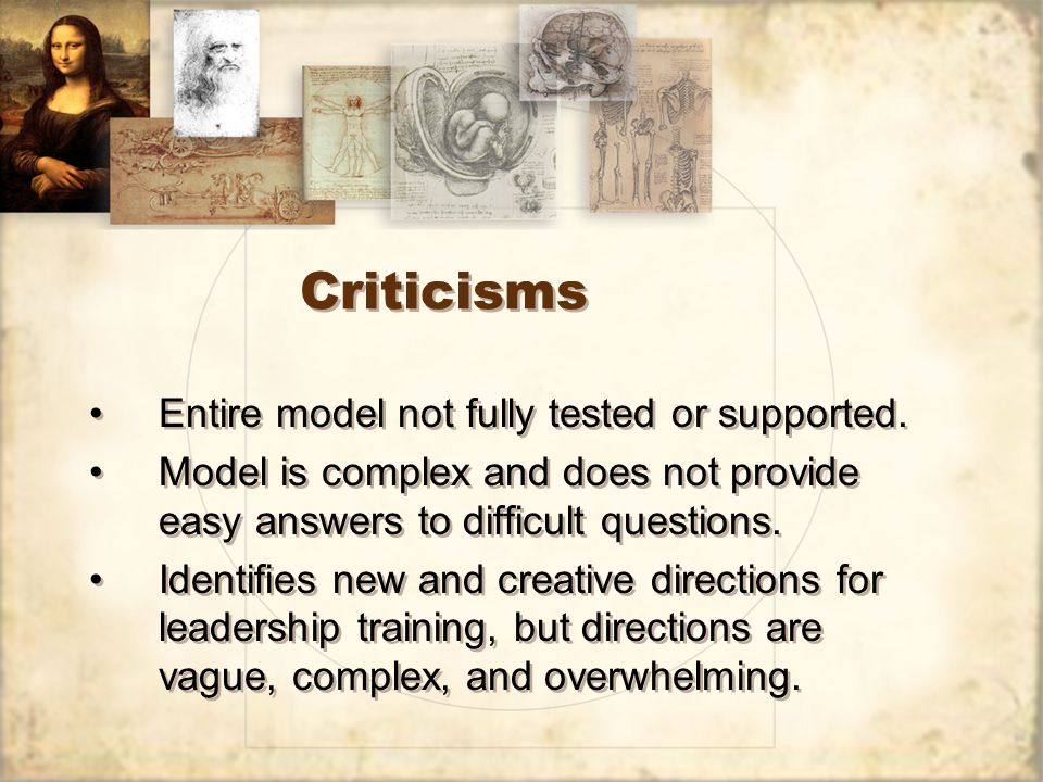 Criticisms Entire model not fully tested or supported.