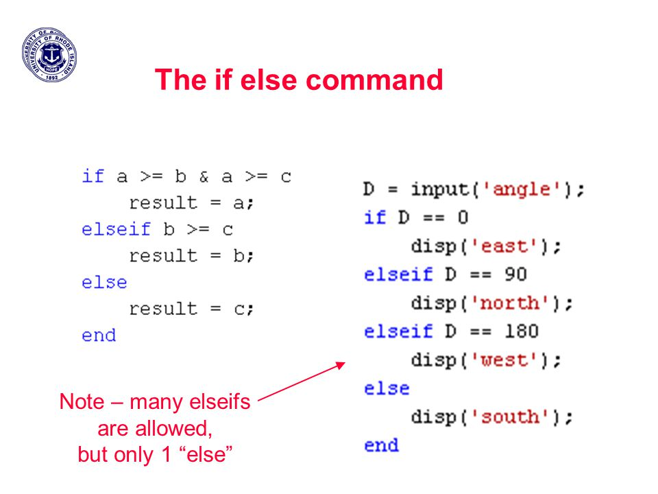 The if else command Note – many elseifs are allowed, but only 1 else