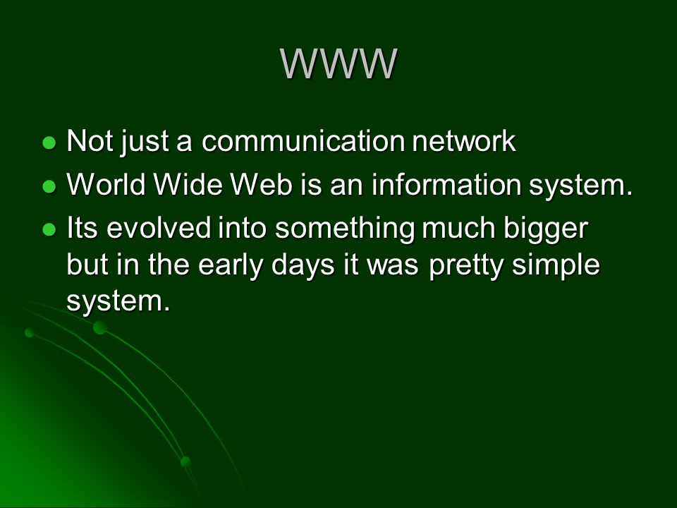 WWW Data – Web pages Data – Web pages People – anyone with a web browser looking for data People – anyone with a web browser looking for data Software – Web Server, Web Browser Software – Web Server, Web Browser Hardware – Computers Hardware – Computers Communication Network – The Internet Communication Network – The Internet