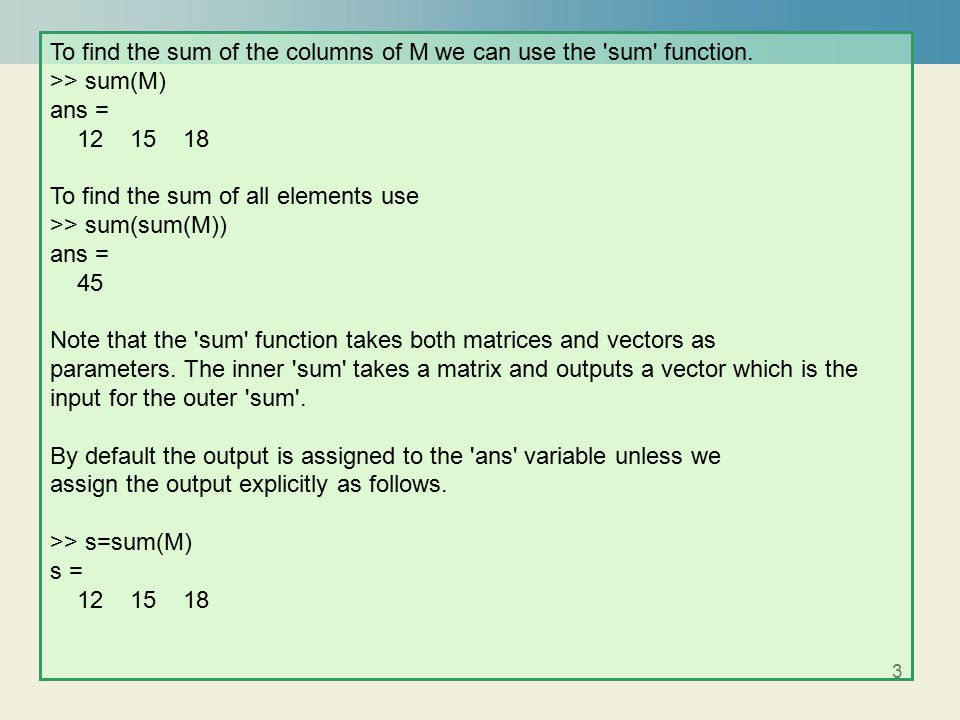 3 To find the sum of the columns of M we can use the sum function.