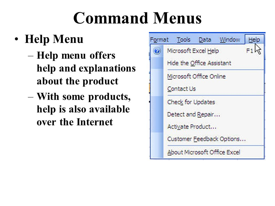 Command Menus Help Menu –Help menu offers help and explanations about the product –With some products, help is also available over the Internet