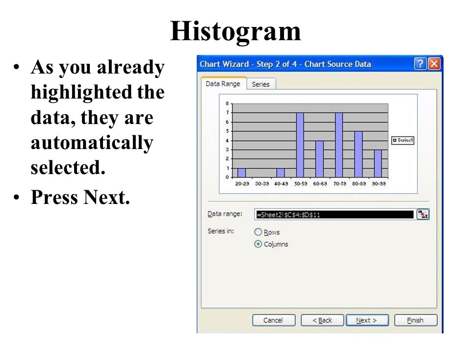 Histogram As you already highlighted the data, they are automatically selected. Press Next.