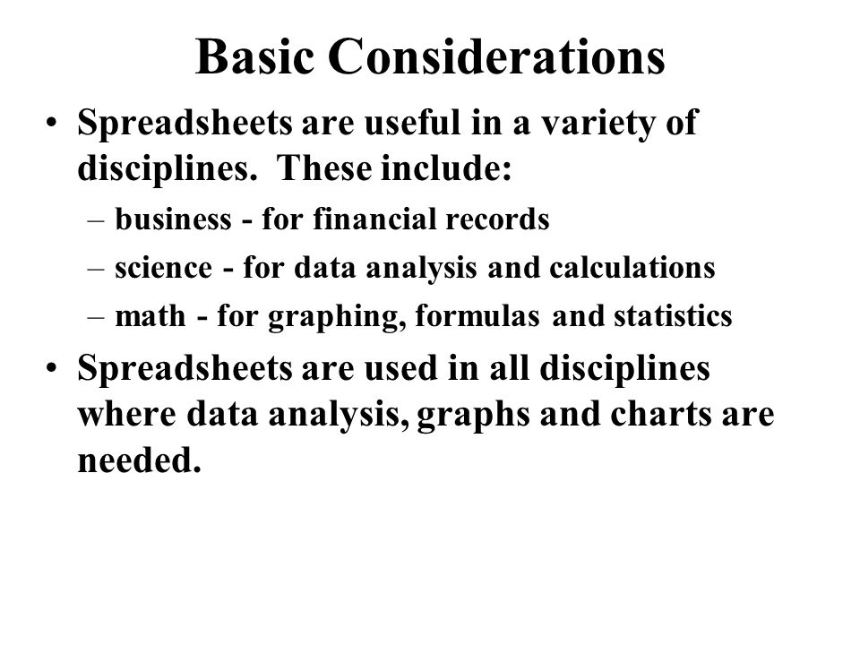 Basic Considerations Spreadsheets are useful in a variety of disciplines.