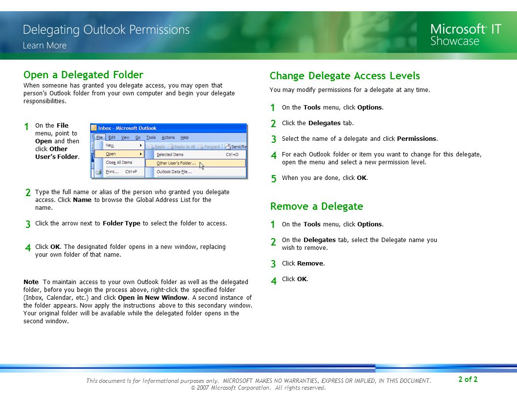 2 of 2 Open a Delegated Folder When someone has granted you delegate access, you may open that person's Outlook folder from your own computer and begin your delegate responsibilities.