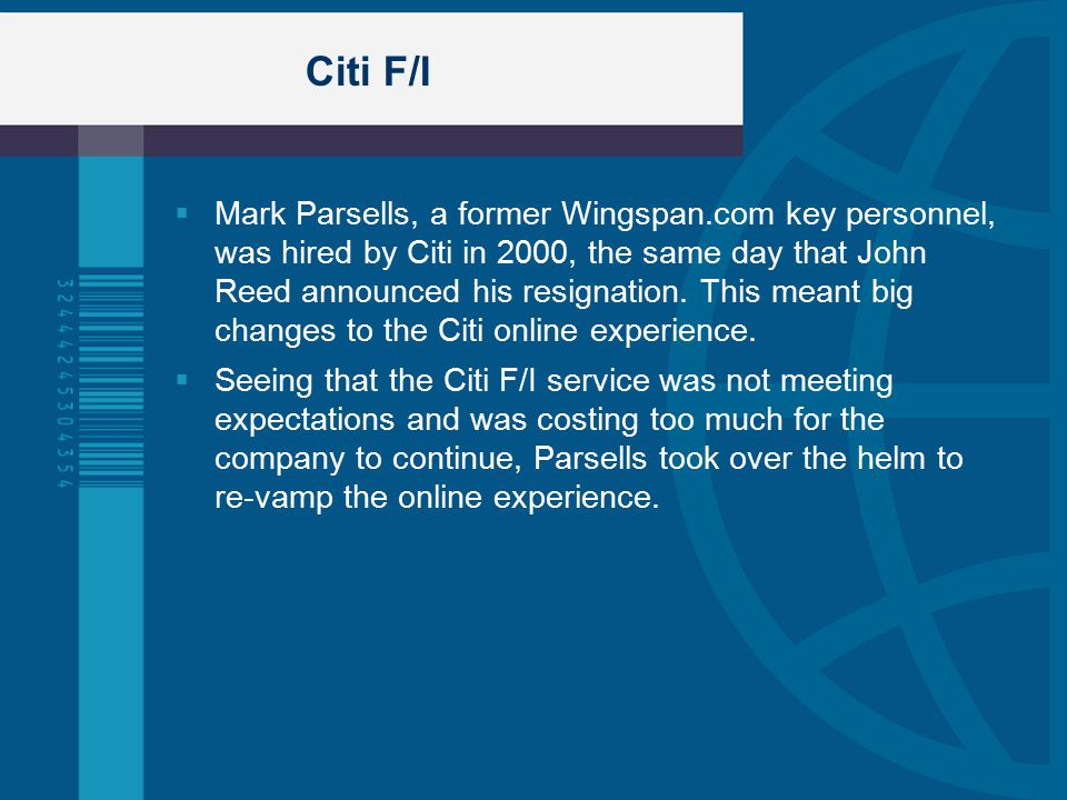 Citi F/I  Mark Parsells, a former Wingspan.com key personnel, was hired by Citi in 2000, the same day that John Reed announced his resignation.