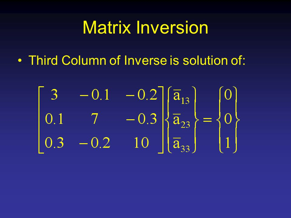 Matrix Inversion Third Column of Inverse is solution of: