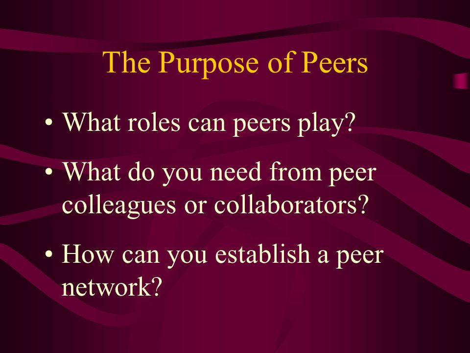 The Purpose of Peers What roles can peers play.